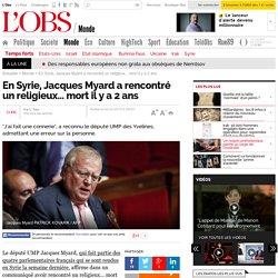 En Syrie, Jacques Myard a rencontré un religieux... mort il y a 2 ans