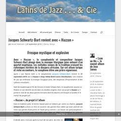 """Jacques Schwartz-Bart revient avec """"Hazzan"""" - Latins de Jazz"""