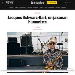 Jacques Schwarz-Bart, un jazzman humaniste - Sortir Grand Paris