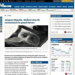 Jacques Séguéla : « Bolloré rêve de reconstruire le grand Havas »