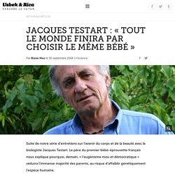 Jacques Testart : «Tout le monde finira par choisir le même bébé»