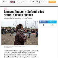 Jacques Toubon : «Défendre les droits, à Calais aussi !»