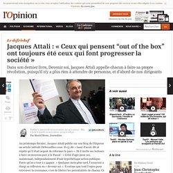"""Jacques Attali : «Ceux qui pensent """"out of the box"""" ont toujours été ceux qui font progresser la société»"""