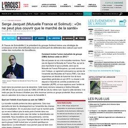 Serge Jacquet (Mutuelle France et Solimut) : «On ne peut plus couvrir que le marché de la santé»