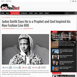 Jaden Smith Says He is a Prophet and God Inspired his New Fashion Line 666