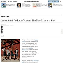 Jaden Smith for Louis Vuitton: The New Man in a Skirt