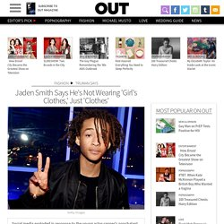 Jaden Smith Says He's Not Wearing 'Girl's Clothes,' Just 'Clothes'