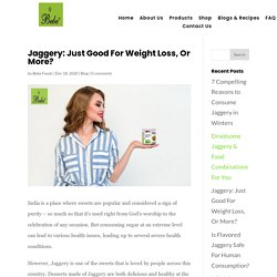 Jaggery: Just Good For Weight Loss, Or More?