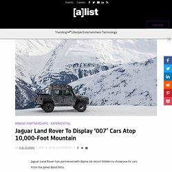 Jaguar Land Rover To Display '007' Cars Atop 10,000-Foot Mountain