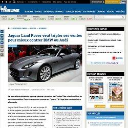 Jaguar Land Rover veut tripler ses ventes pour mieux rivaliser avec BMW ou Audi