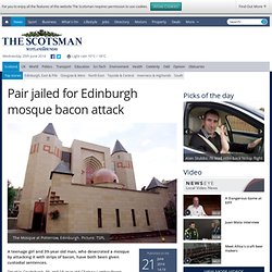 Pair jailed for Edinburgh mosque bacon attack