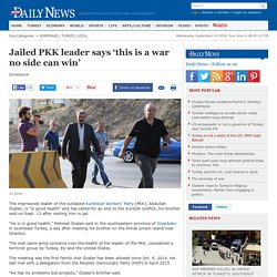 Jailed PKK leader says 'this is a war no side can win'