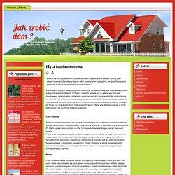 Jak zrobić dom ?: Płyta fundamentowa