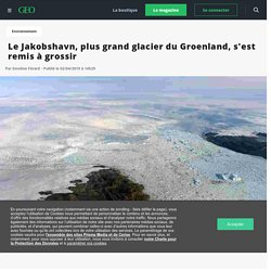 Le Jakobshavn, plus grand glacier du Groenland, s'est remis à grossir