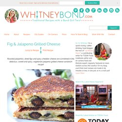 Jalapeno Grilled Cheese with Figs - WhitneyBond.com