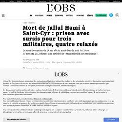 14 jan. 2021 Mort de Jallal Hami à Saint-Cyr: prison avec sursis pour trois militaires, quatre relaxés