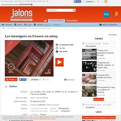 Les immigrés en France en 2005 - Jalons pour l'histoire du temps présent