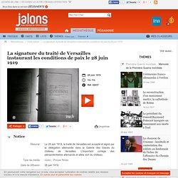 La signature du traité de Versailles instaurant les conditions de paix le 28 juin 1919 - Jalons pour l'histoire du temps présent