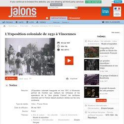 L'Exposition coloniale de 1931 à Vincennes - Jalons pour l'histoire du temps présent