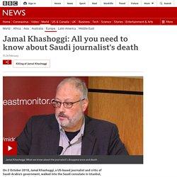 Jamal Khashoggi: All you need to know about Saudi journalist's death