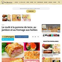 Le roulé à la pomme de terre, au jambon et au fromage aux herbes - La Recette