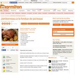 Recette : Jambonneau à la fondue de poireaux - Une recette de cuisine Marmiton - Recettes - Marmiton.org