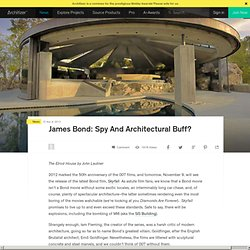 James Bond: Spy And Architectural Buff?