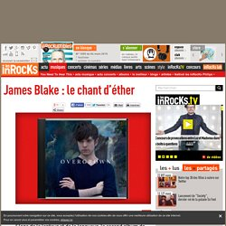 James Blake : le chant d'éther
