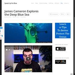 James Cameron Explores the Deep Blue Sea
