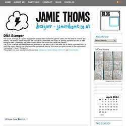 Jamie Thoms designs » DNA Stamper