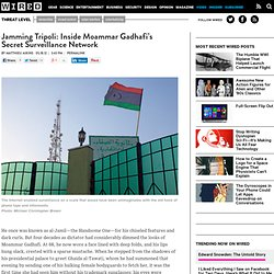 Jamming Tripoli: Inside Moammar Gadhafi's Secret Surveillance Network | Threat Level