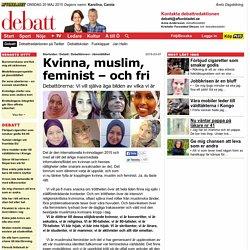 Kvinna, muslim, feminist –och fri