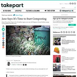 Jane Says: It's Time to Start Composting