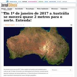 Em 1º de janeiro de 2017 a Austrália se moverá quase 2 metros para o norte. Entenda! – Jornal Ciência