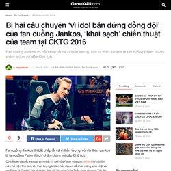 Bi hài câu chuyện 'vì idol bán đứng đồng đội' của fan cuồng Jankos, 'khai sạch' chiến thuật của team tại CKTG 2016 - GameK4u- Cập nhập tin tức esports nhanh nhất