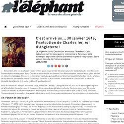 C'est arrivé un… 30 janvier 1649, l'exécution de Charles Ier, roi d'Angleterre !