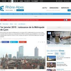 1er janvier 2015 : naissance de la Métropole de Lyon - France 3 Rhône-Alpes