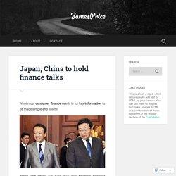 Japan, China to hold finance talks – JamesPrice