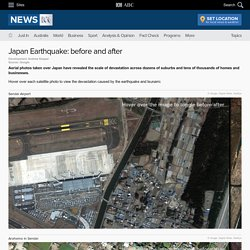 ABC News - Japan Earthquake: before and after