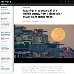 Japan's plan to supply all the world's energy from a giant solar power plant on the moon