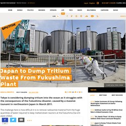 Japan to Dump Tritium Waste From Fukushima Plant