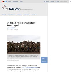 In Japan: Wider Evacuation Zone Urged : The Two-Way