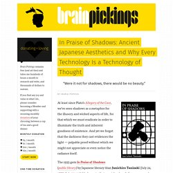 In Praise of Shadows: Ancient Japanese Aesthetics and Why Every Technology Is a Technology of Thought – Brain Pickings