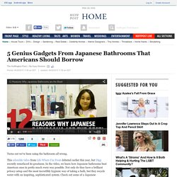 5 Genius Gadgets From Japanese Bathrooms That Americans Should Borrow