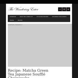 Recipe: Matcha Green Tea Japanese Soufflé Cheesecake