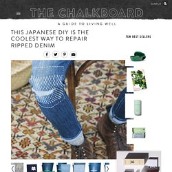 This Japanese DIY Is The Coolest Way to Repair Ripped Denim - The Chalkboard
