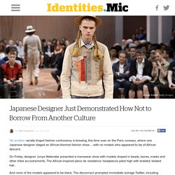 Japanese Designer Just Demonstrated How Not to Borrow From Another Culture
