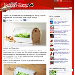 Stylish Japanese home gardening pod lets you grow vegetables indoors with little effort, nosoil