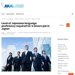 Level of Japanese language proficiency required for a dream job in Japan - Akal Japanese Academy - Blog
