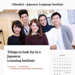 Things to look for in a Japanese Learning Institute – Nihonkai – Japanese Language Institute